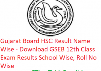 Gujarat Board HSC Result 2019 Name Wise - Download GSEB 12th Class Exam Results School Wise, Roll No Wise